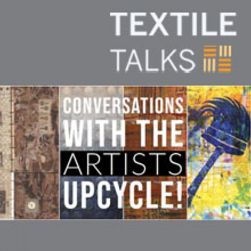 Textile Talks: Conversations with the Artists: Upcycle!