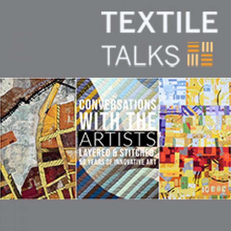 Textile Talks: Conversations with the Artists: Layered and Stitched