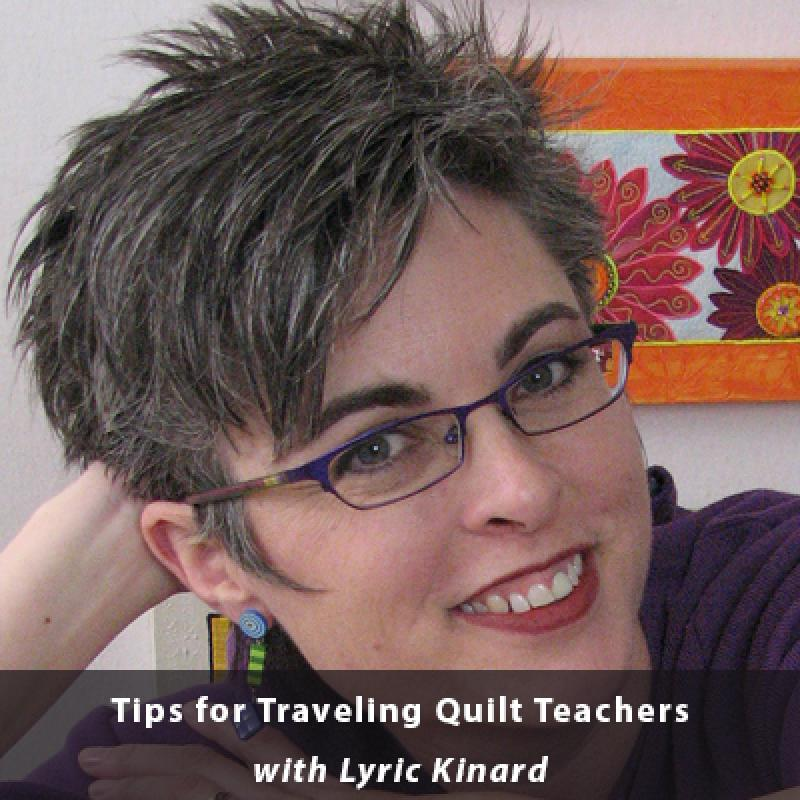 Tips for Traveling Quilt Teachers with Lyric Kinard